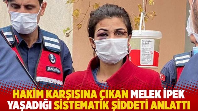 Hakim karşısına çıkan Melek İpek yaşadığı sistematik şiddeti anlattı