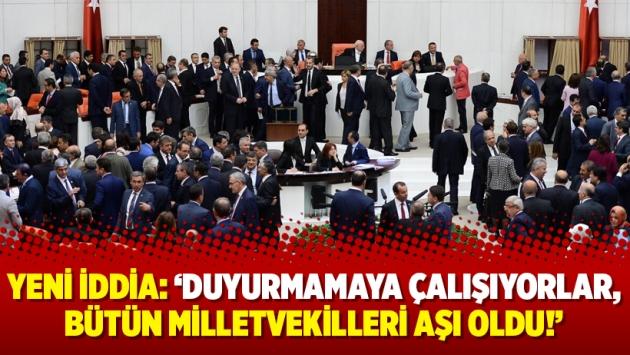 Yeni iddia: 'Duyurmamaya çalışıyorlar, bütün milletvekilleri aşı oldu!'